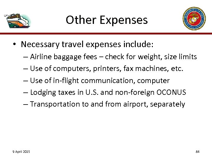 Other Expenses • Necessary travel expenses include: – Airline baggage fees – check for