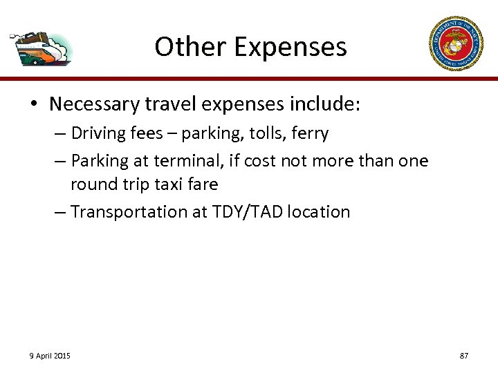 Other Expenses • Necessary travel expenses include: – Driving fees – parking, tolls, ferry