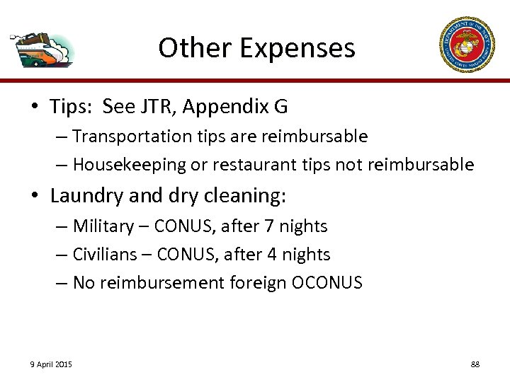Other Expenses • Tips: See JTR, Appendix G – Transportation tips are reimbursable –