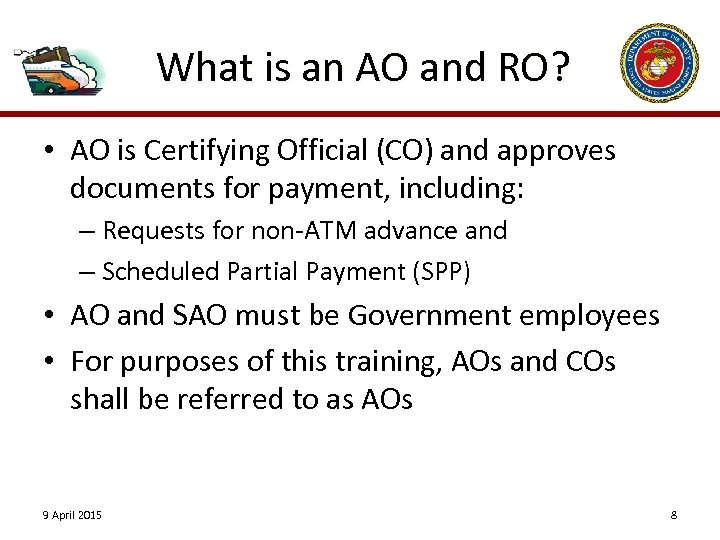 What is an AO and RO? • AO is Certifying Official (CO) and approves