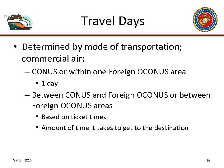 Travel Days • Determined by mode of transportation; commercial air: – CONUS or within