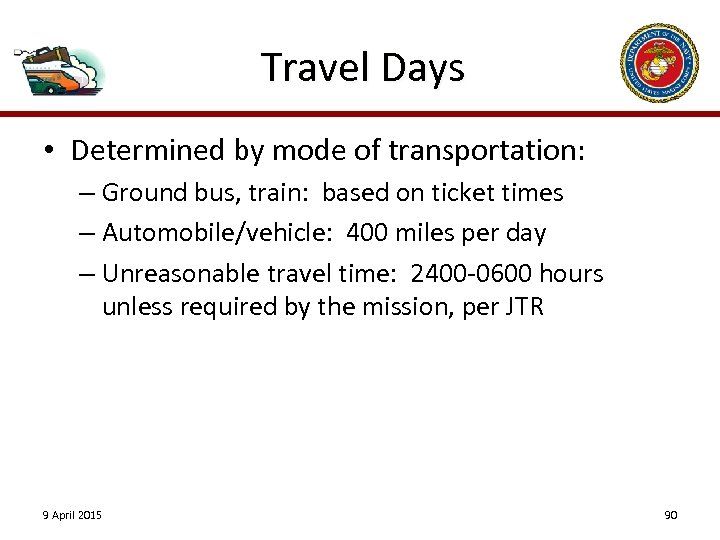 Travel Days • Determined by mode of transportation: – Ground bus, train: based on
