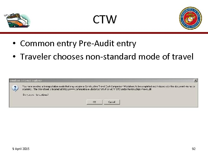 CTW • Common entry Pre-Audit entry • Traveler chooses non-standard mode of travel 9