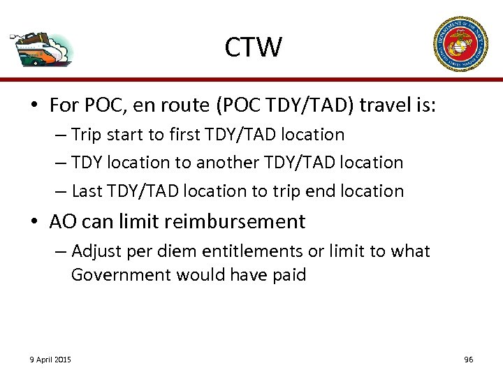 CTW • For POC, en route (POC TDY/TAD) travel is: – Trip start to