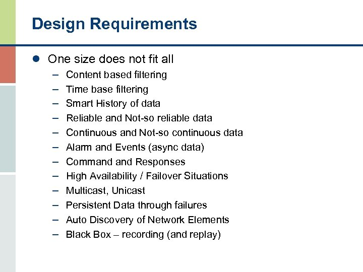 Design Requirements l One size does not fit all – Content based filtering –