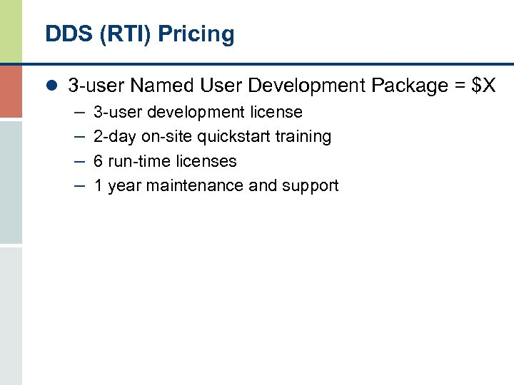 DDS (RTI) Pricing l 3 -user Named User Development Package = $X – 3