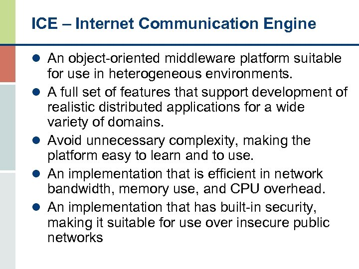 ICE – Internet Communication Engine l An object-oriented middleware platform suitable l l for