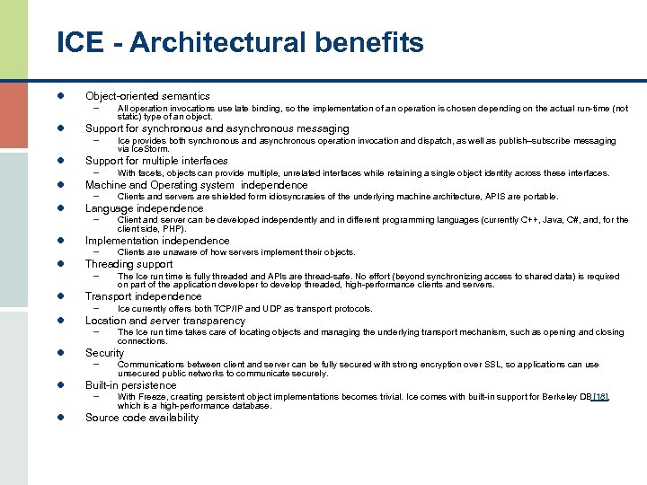 ICE - Architectural benefits l Object-oriented semantics – All operation invocations use late binding,