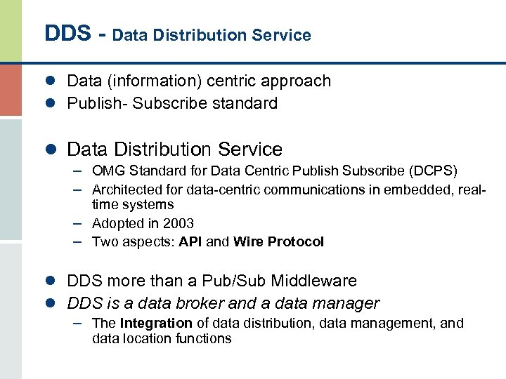 DDS - Data Distribution Service l Data (information) centric approach l Publish- Subscribe standard