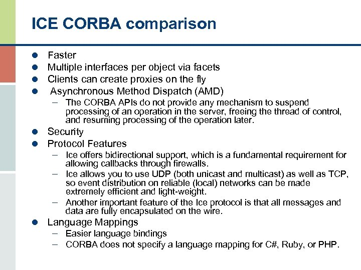 ICE CORBA comparison l l Faster Multiple interfaces per object via facets Clients can