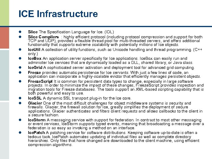 ICE Infrastructure l l l Slice The Specification Language for Ice. (IDL) Slice Compilers