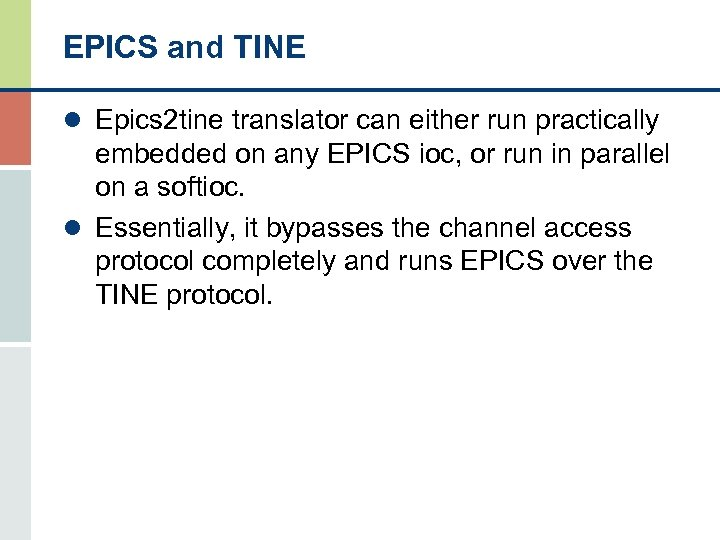 EPICS and TINE l Epics 2 tine translator can either run practically embedded on