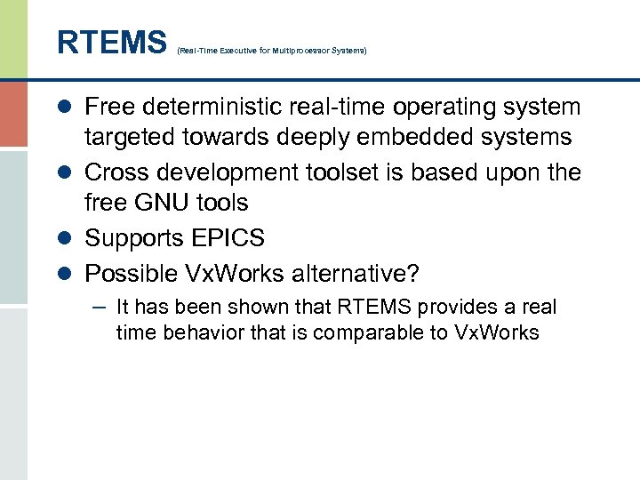 RTEMS (Real-Time Executive for Multiprocessor Systems) l Free deterministic real-time operating system targeted towards