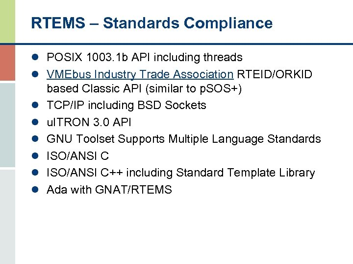 RTEMS – Standards Compliance l POSIX 1003. 1 b API including threads l VMEbus