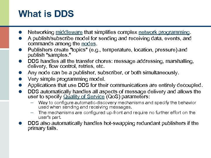What is DDS l l l l Networking middleware that simplifies complex network programming.