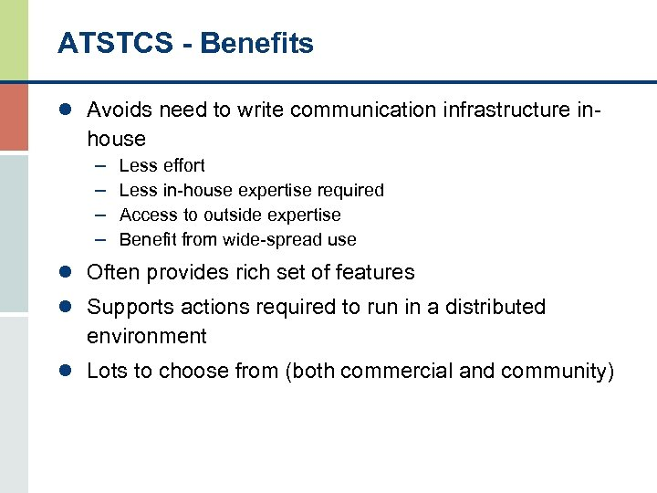 ATSTCS - Benefits l Avoids need to write communication infrastructure in- house – –