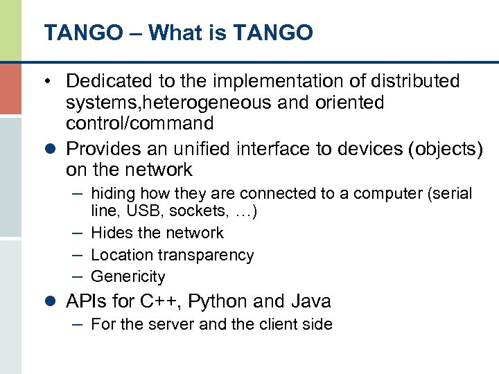 TANGO – What is TANGO • Dedicated to the implementation of distributed systems, heterogeneous