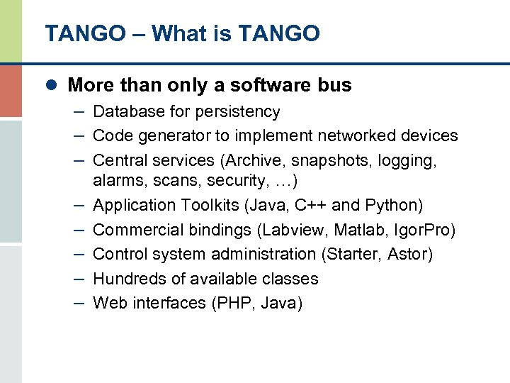 TANGO – What is TANGO l More than only a software bus – Database