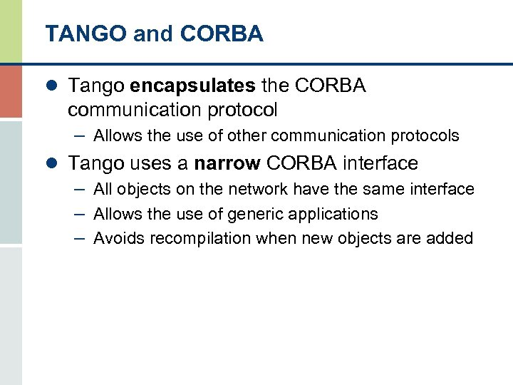 TANGO and CORBA l Tango encapsulates the CORBA communication protocol – Allows the use