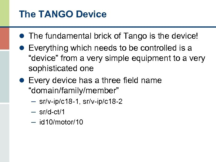 The TANGO Device l The fundamental brick of Tango is the device! l Everything