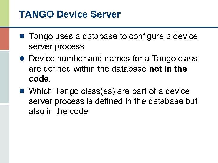TANGO Device Server l Tango uses a database to configure a device server process