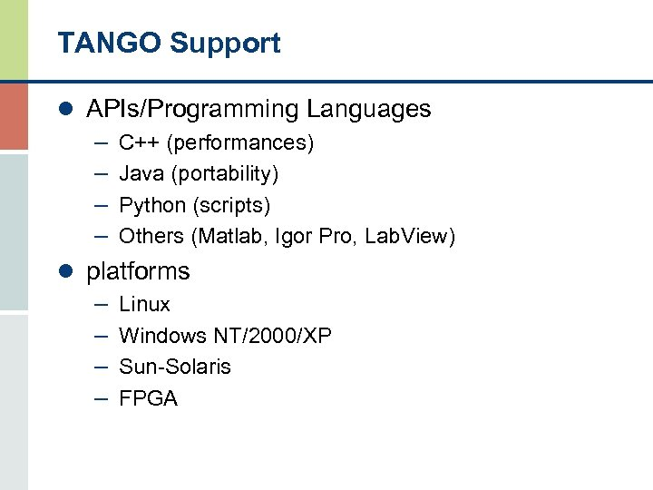 TANGO Support l APIs/Programming Languages – C++ (performances) – Java (portability) – Python (scripts)