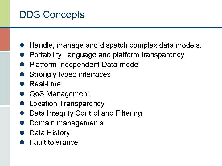DDS Concepts l l l Handle, manage and dispatch complex data models. Portability, language