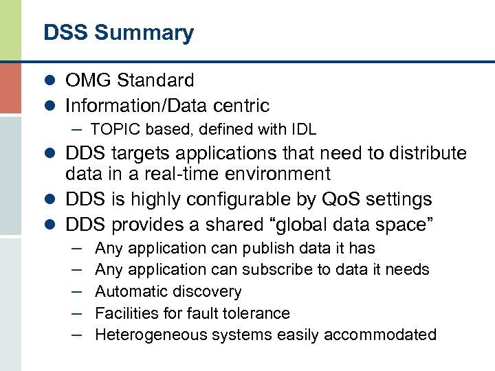 DSS Summary l OMG Standard l Information/Data centric – TOPIC based, defined with IDL
