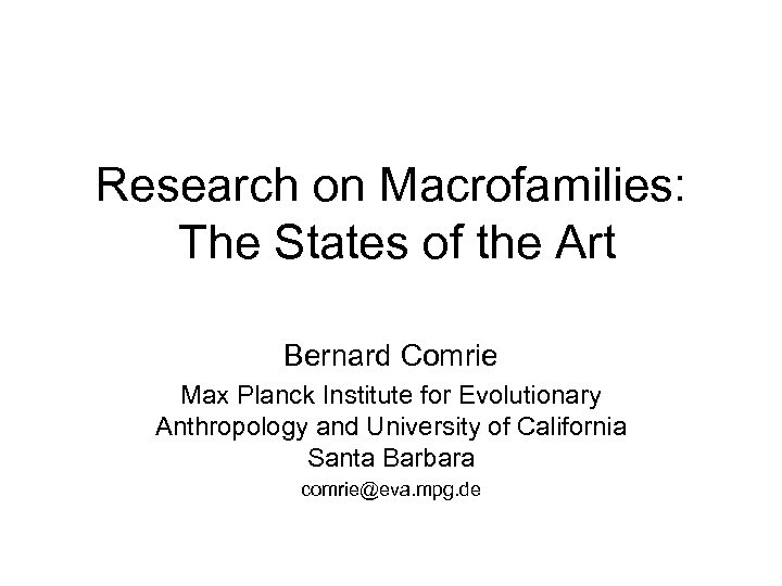 Research on Macrofamilies: The States of the Art Bernard Comrie Max Planck Institute for