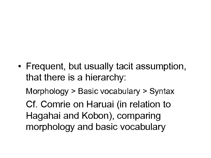 • Frequent, but usually tacit assumption, that there is a hierarchy: Morphology >