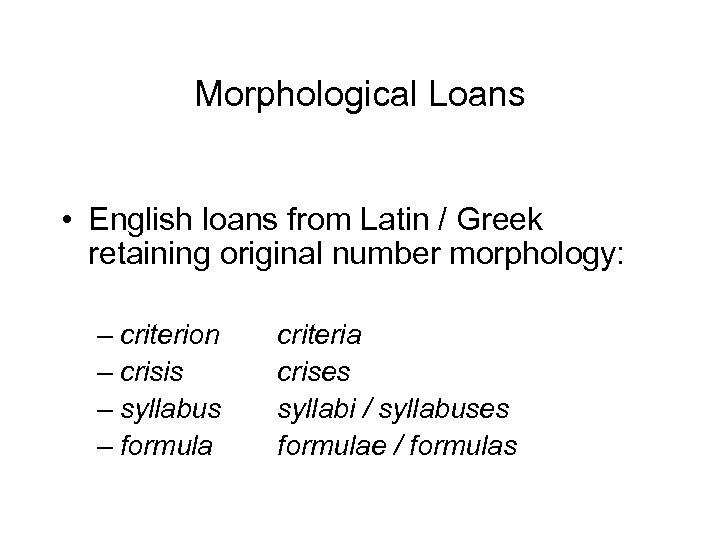 Morphological Loans • English loans from Latin / Greek retaining original number morphology: –