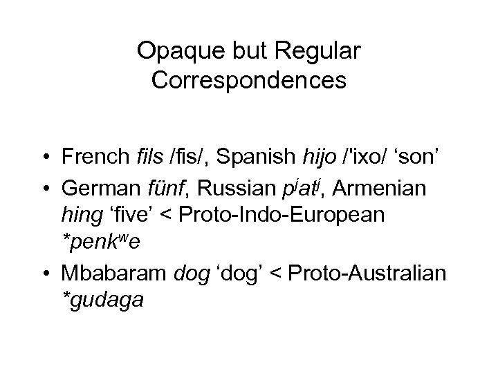 Opaque but Regular Correspondences • French fils /fis/, Spanish hijo /'ixo/ 'son' • German