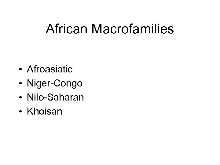African Macrofamilies • • Afroasiatic Niger-Congo Nilo-Saharan Khoisan