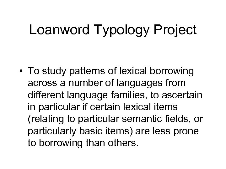 Loanword Typology Project • To study patterns of lexical borrowing across a number of