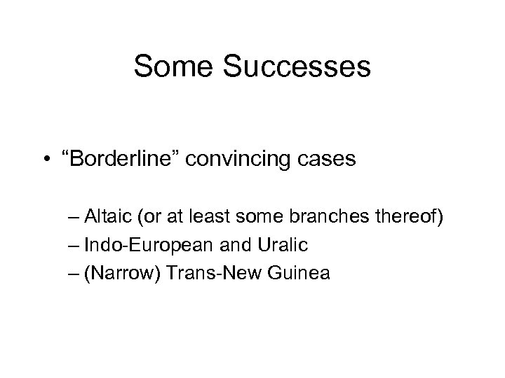 """Some Successes • """"Borderline"""" convincing cases – Altaic (or at least some branches thereof)"""