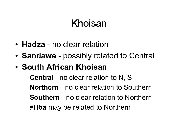 Khoisan • Hadza - no clear relation • Sandawe - possibly related to Central