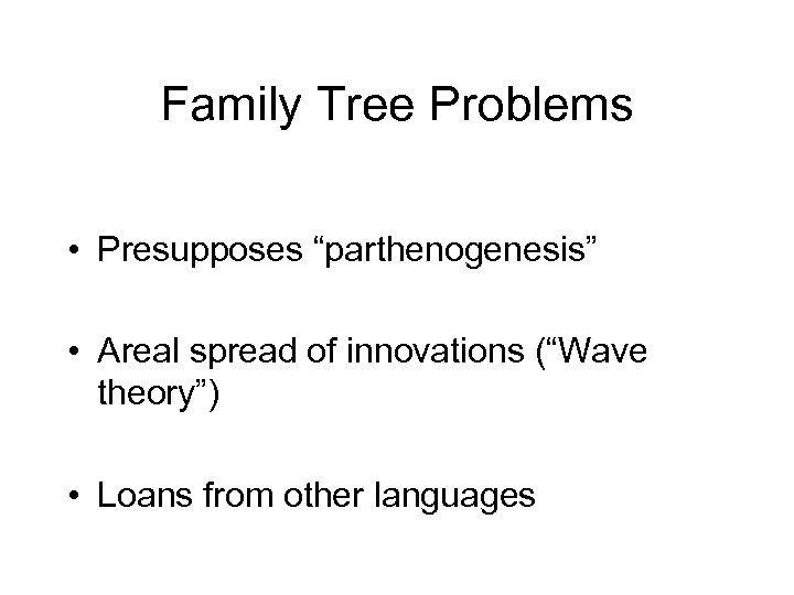 """Family Tree Problems • Presupposes """"parthenogenesis"""" • Areal spread of innovations (""""Wave theory"""") •"""