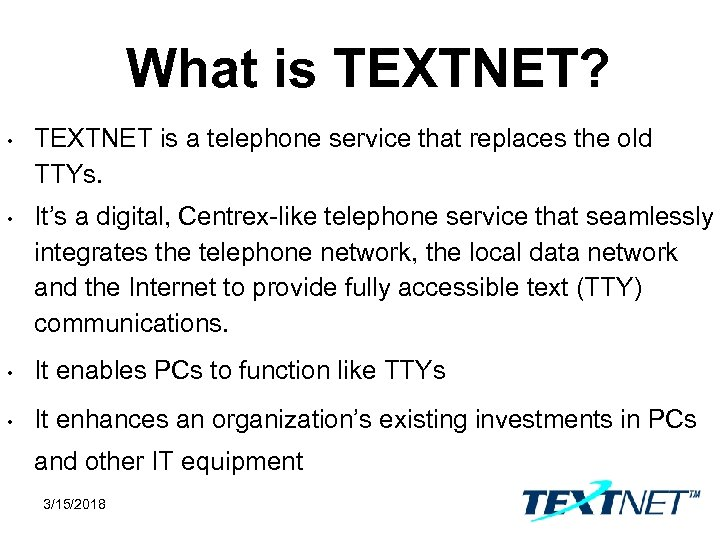 What is TEXTNET? • TEXTNET is a telephone service that replaces the old TTYs.