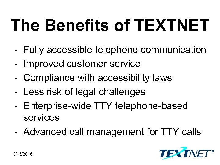 The Benefits of TEXTNET • • • Fully accessible telephone communication Improved customer service