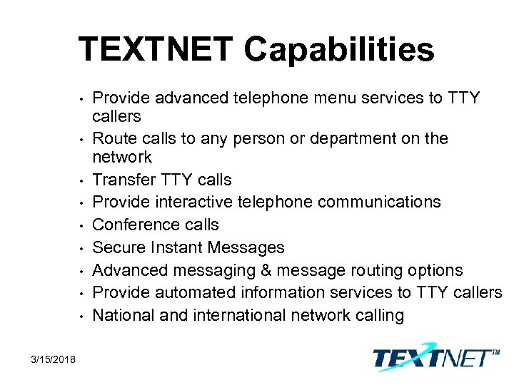 TEXTNET Capabilities • • • 3/15/2018 Provide advanced telephone menu services to TTY callers