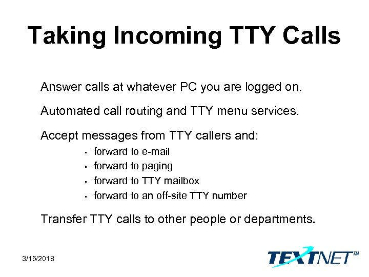 Taking Incoming TTY Calls Answer calls at whatever PC you are logged on. Automated