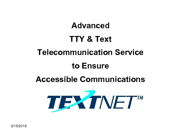 Advanced TTY & Text Telecommunication Service to Ensure Accessible Communications 3/15/2018