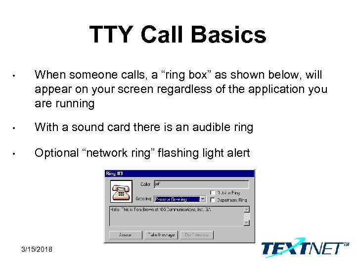 """TTY Call Basics • When someone calls, a """"ring box"""" as shown below, will"""
