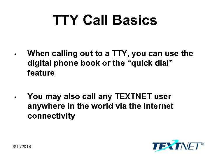 TTY Call Basics • When calling out to a TTY, you can use the