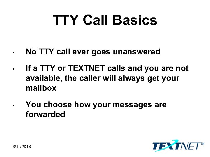 TTY Call Basics • No TTY call ever goes unanswered • If a TTY