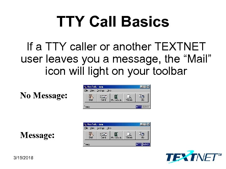 TTY Call Basics If a TTY caller or another TEXTNET user leaves you a