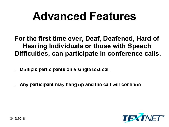 Advanced Features For the first time ever, Deafened, Hard of Hearing Individuals or those