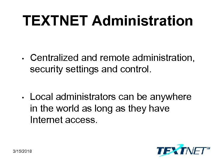 TEXTNET Administration • Centralized and remote administration, security settings and control. • Local administrators
