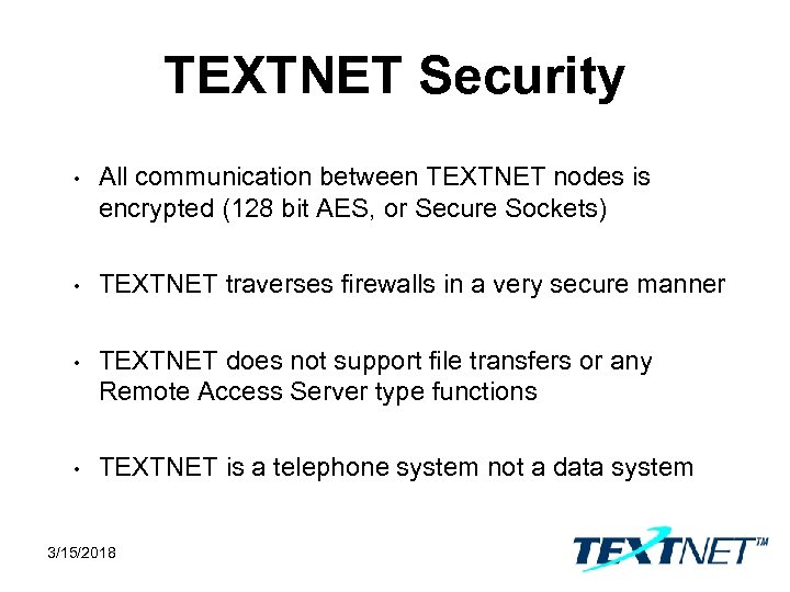 TEXTNET Security • All communication between TEXTNET nodes is encrypted (128 bit AES, or