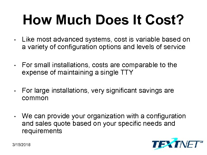 How Much Does It Cost? • Like most advanced systems, cost is variable based